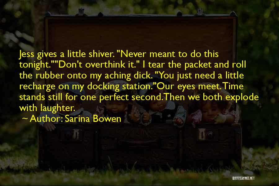 Don't Overthink Quotes By Sarina Bowen