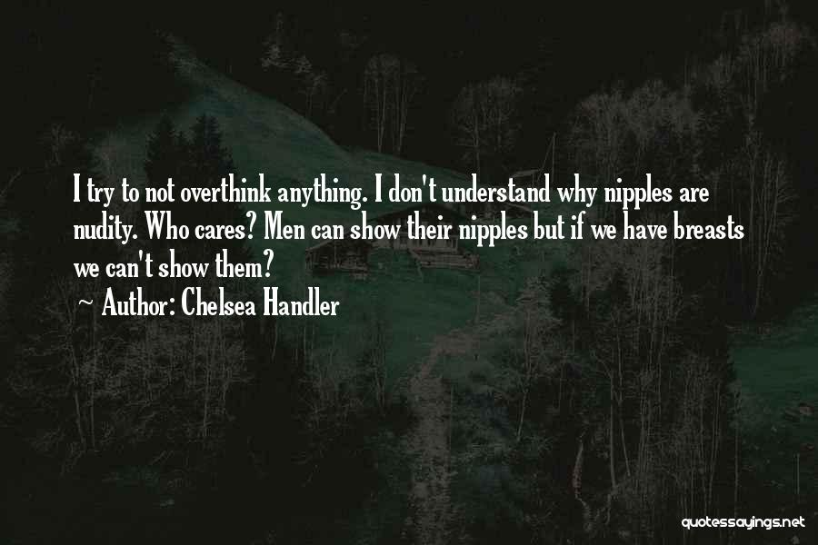 Don't Overthink Things Quotes By Chelsea Handler