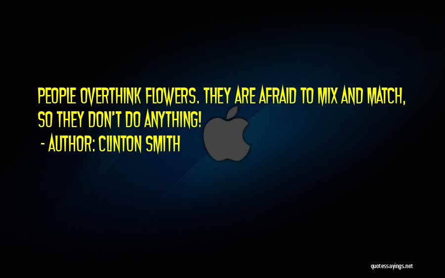 Don't Overthink Things Quotes By Clinton Smith