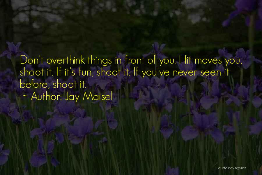 Don't Overthink Things Quotes By Jay Maisel