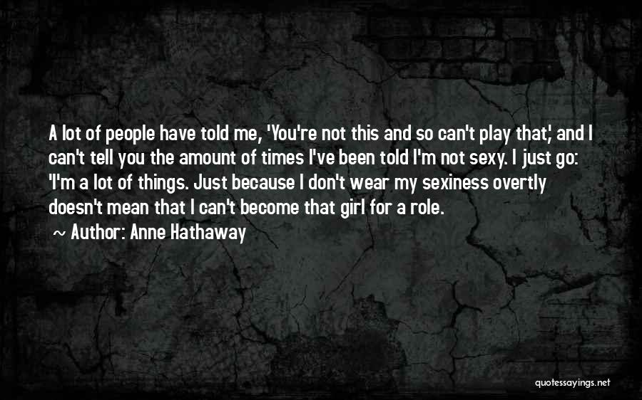 Don't Play A Girl Quotes By Anne Hathaway