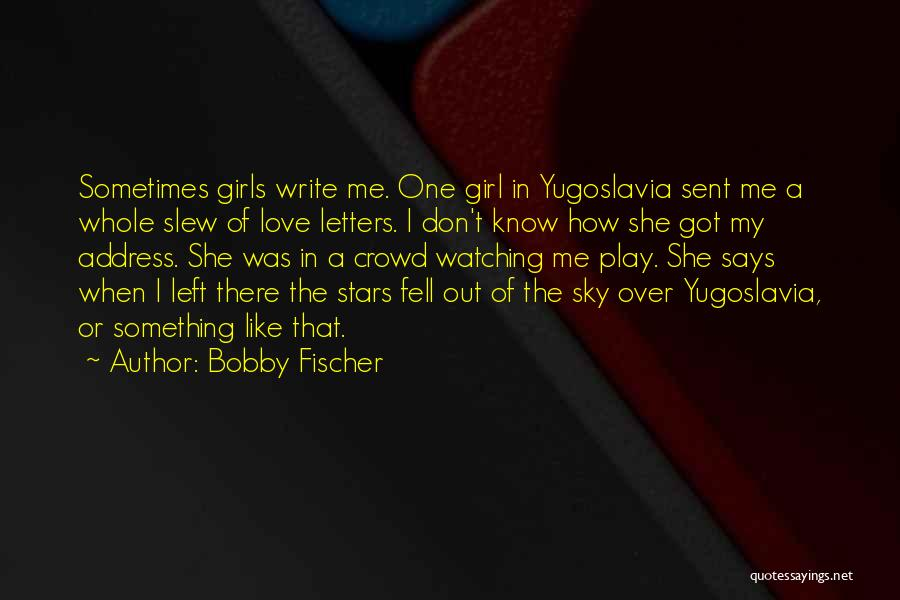 Don't Play A Girl Quotes By Bobby Fischer