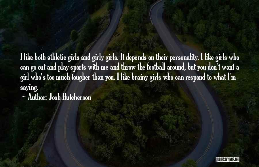 Don't Play A Girl Quotes By Josh Hutcherson