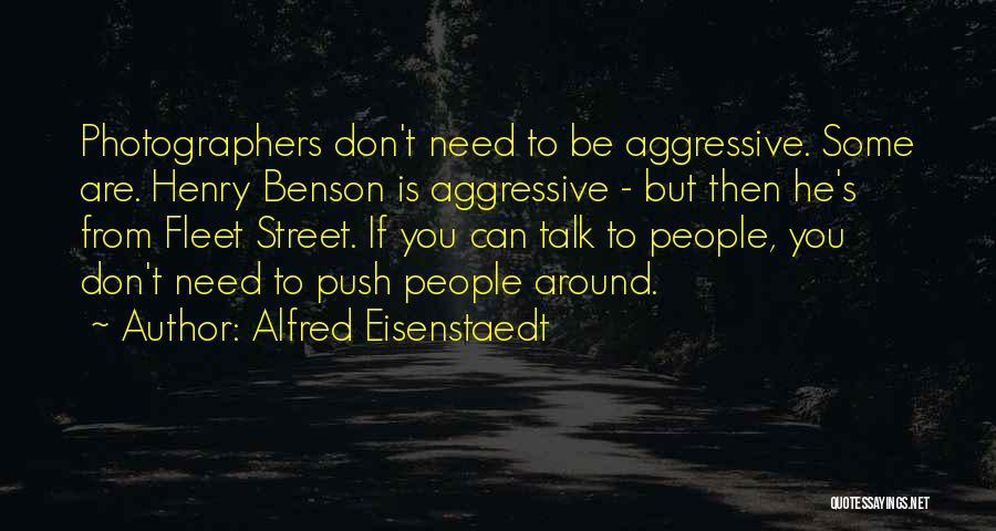 Don't Push Me Around Quotes By Alfred Eisenstaedt
