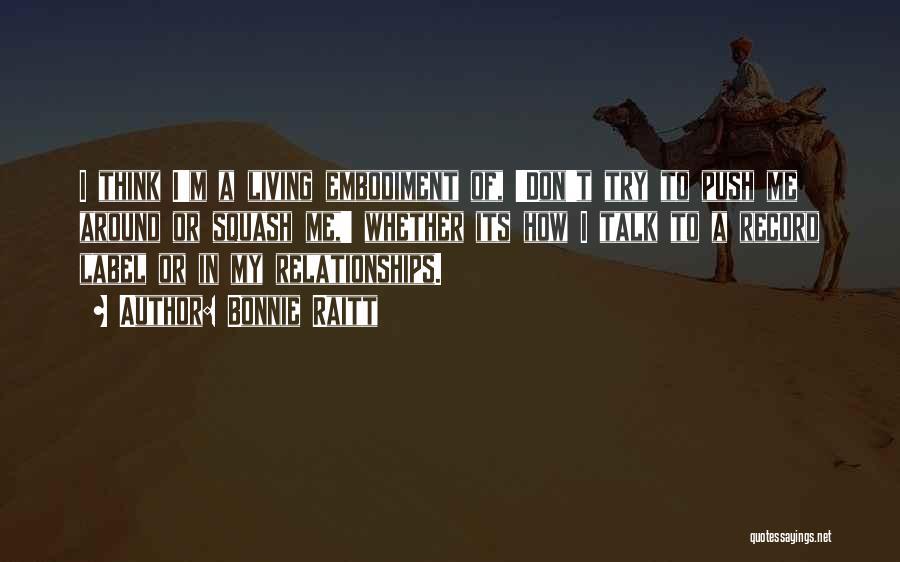 Don't Push Me Around Quotes By Bonnie Raitt