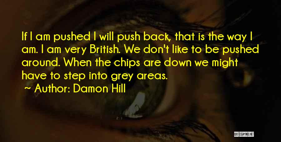 Don't Push Me Around Quotes By Damon Hill