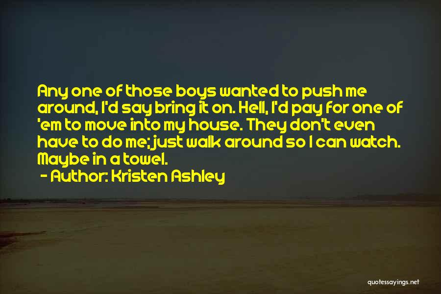 Don't Push Me Around Quotes By Kristen Ashley