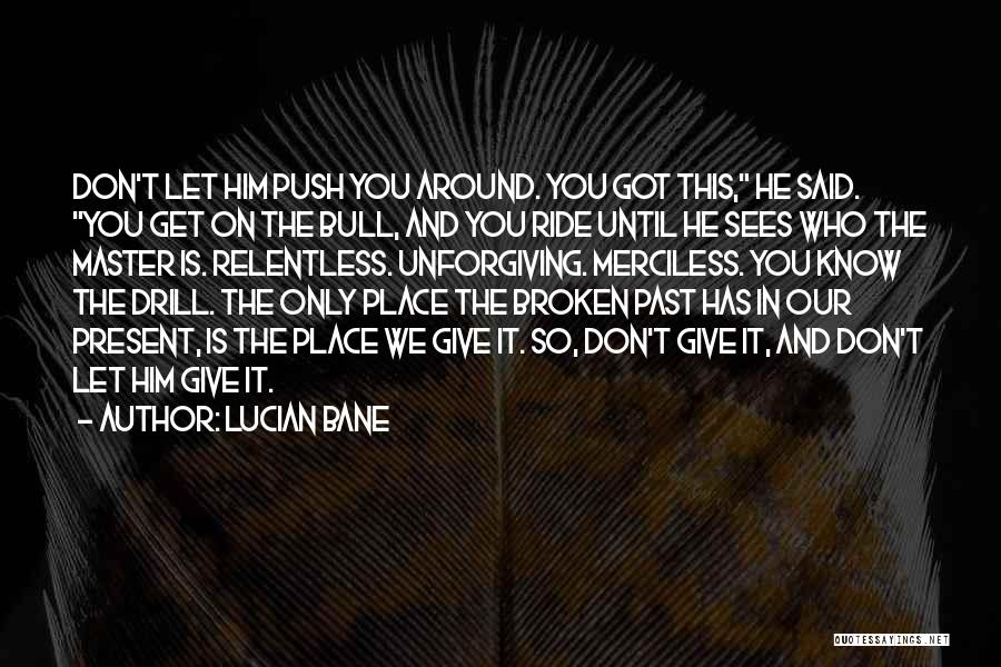 Don't Push Me Around Quotes By Lucian Bane