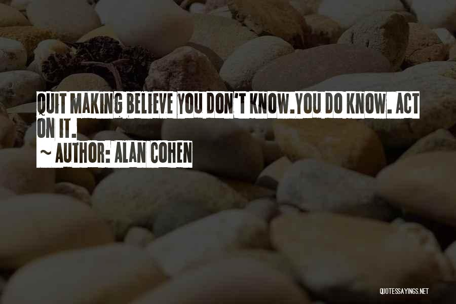 Don't Quit Do It Quotes By Alan Cohen