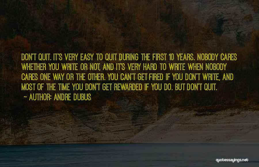 Don't Quit Do It Quotes By Andre Dubus
