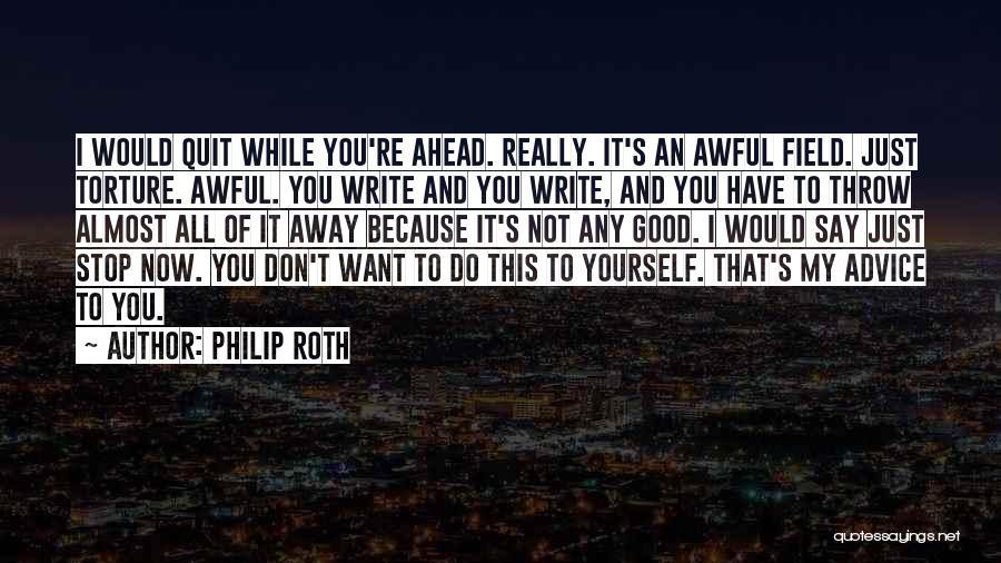 Don't Quit Do It Quotes By Philip Roth