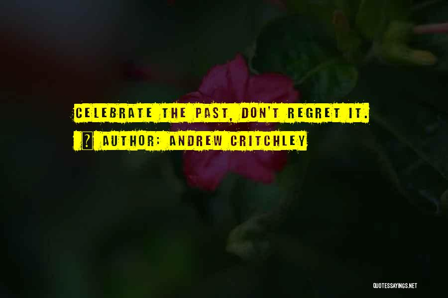 Don't Regret It Quotes By Andrew Critchley