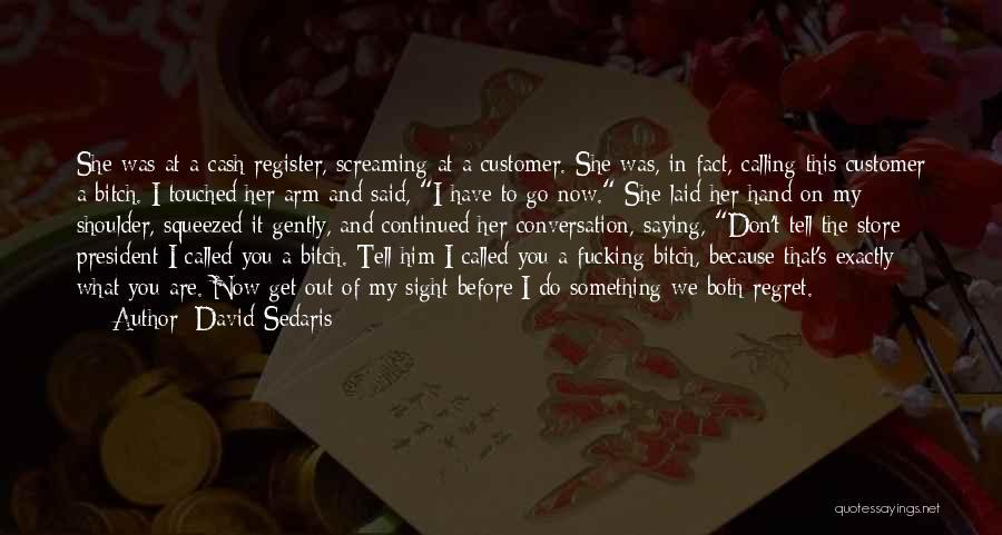Don't Regret It Quotes By David Sedaris