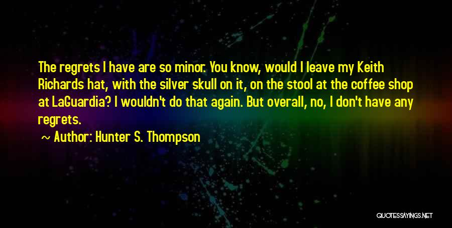Don't Regret It Quotes By Hunter S. Thompson
