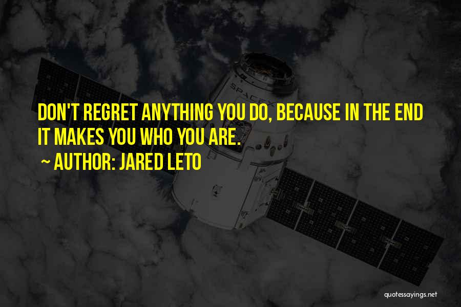 Don't Regret It Quotes By Jared Leto