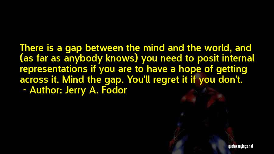 Don't Regret It Quotes By Jerry A. Fodor