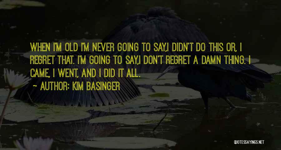Don't Regret It Quotes By Kim Basinger