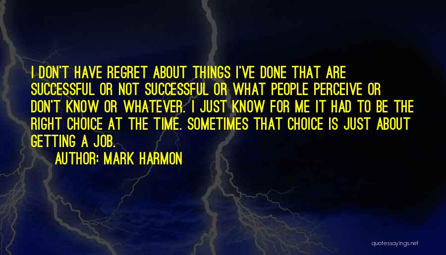 Don't Regret It Quotes By Mark Harmon