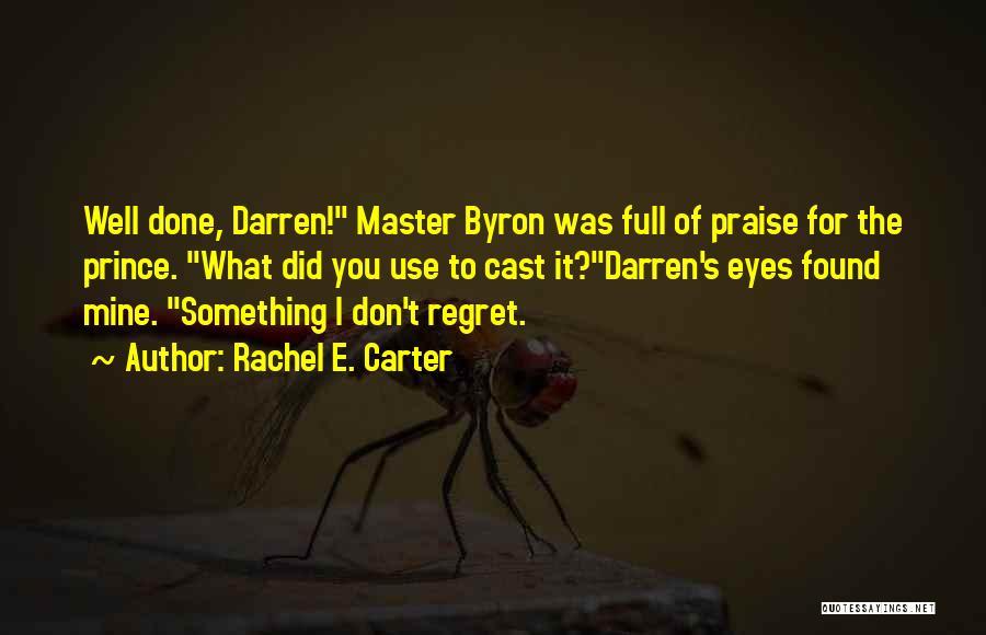 Don't Regret It Quotes By Rachel E. Carter