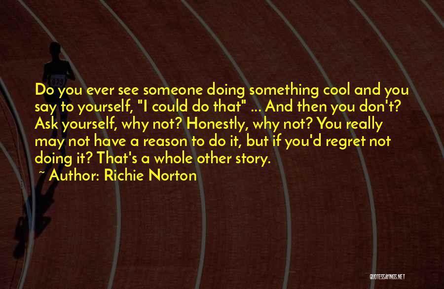 Don't Regret It Quotes By Richie Norton