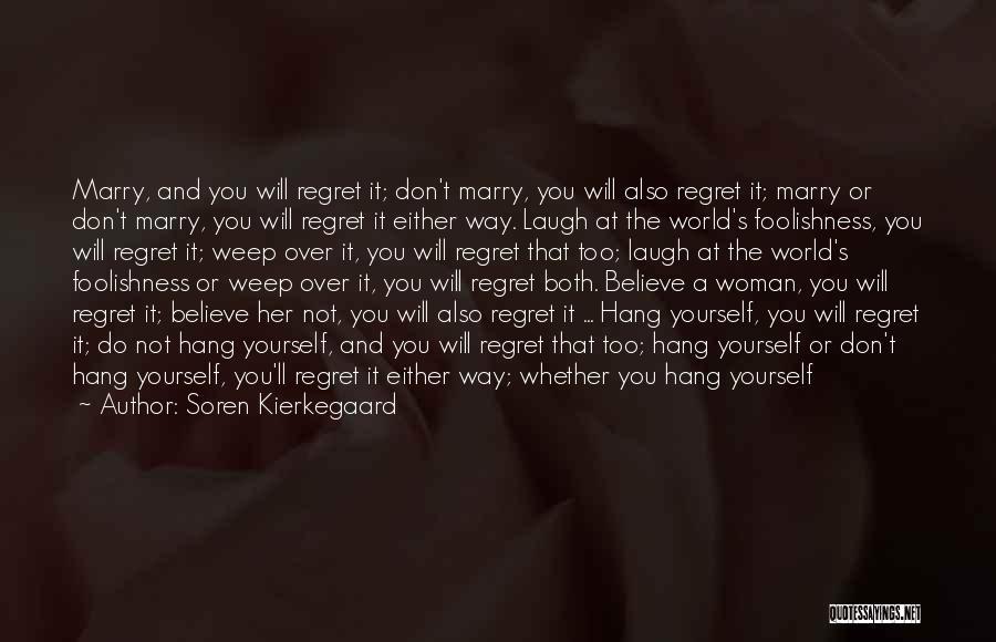 Don't Regret It Quotes By Soren Kierkegaard