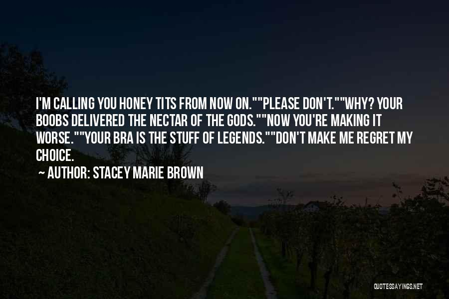 Don't Regret It Quotes By Stacey Marie Brown