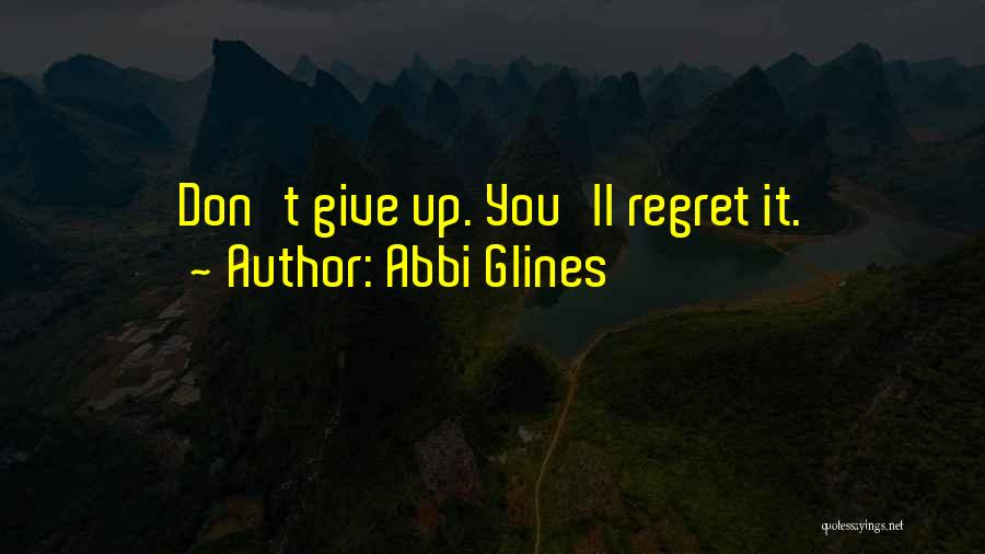 Don't Regret Quotes By Abbi Glines