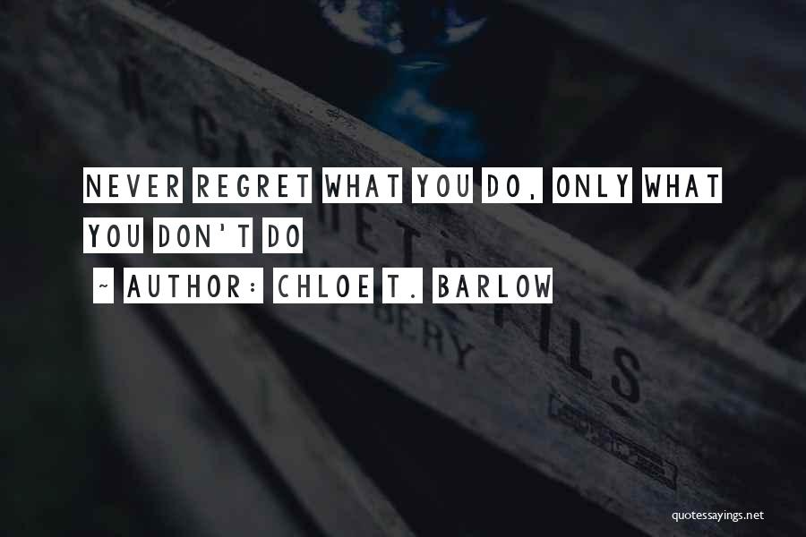 Don't Regret Quotes By Chloe T. Barlow
