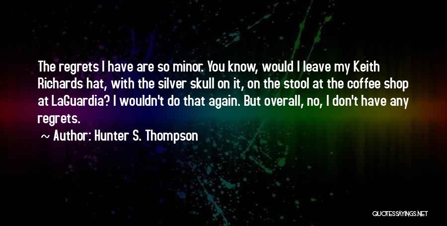 Don't Regret Quotes By Hunter S. Thompson