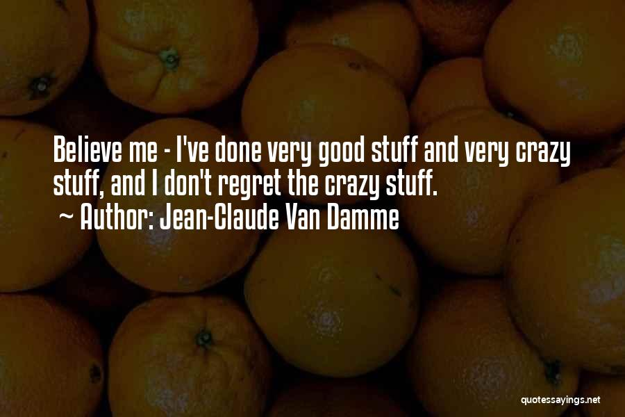 Don't Regret Quotes By Jean-Claude Van Damme