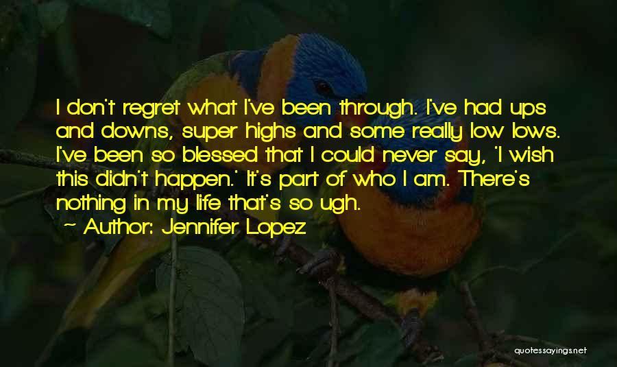 Don't Regret Quotes By Jennifer Lopez