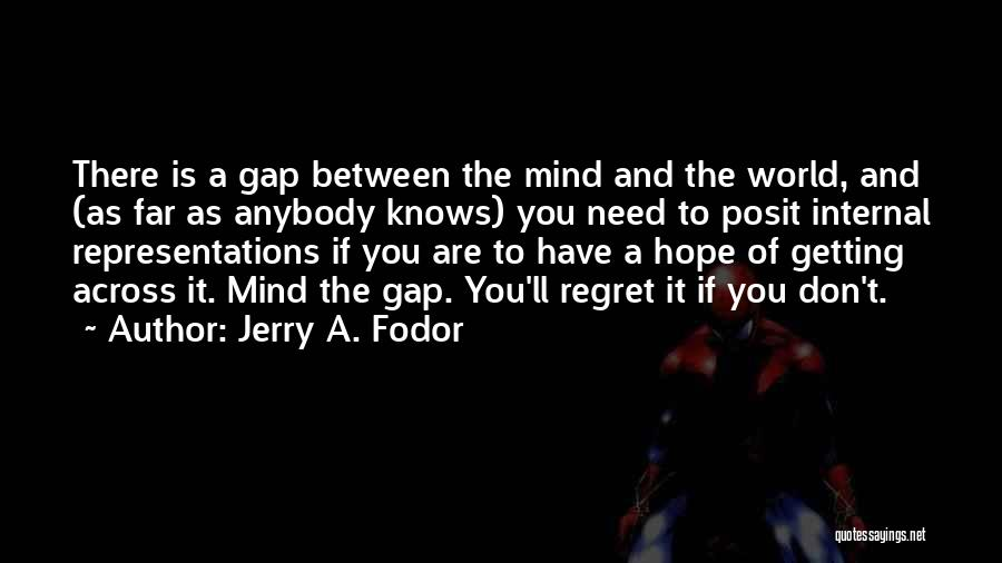 Don't Regret Quotes By Jerry A. Fodor