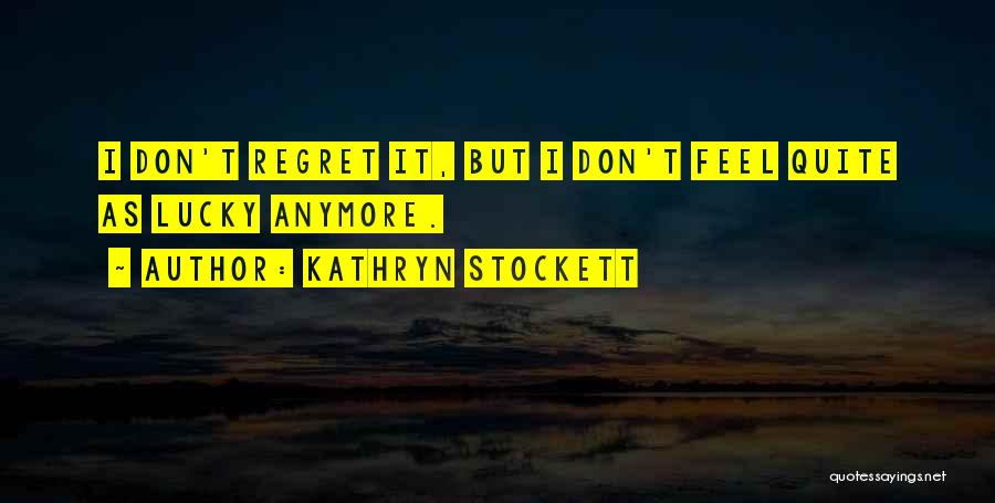 Don't Regret Quotes By Kathryn Stockett