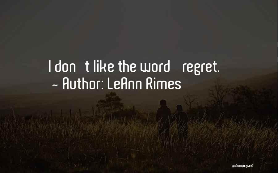 Don't Regret Quotes By LeAnn Rimes