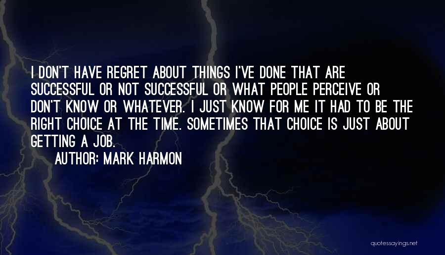 Don't Regret Quotes By Mark Harmon