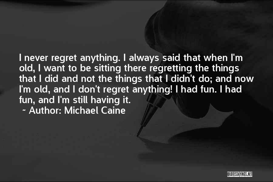 Don't Regret Quotes By Michael Caine