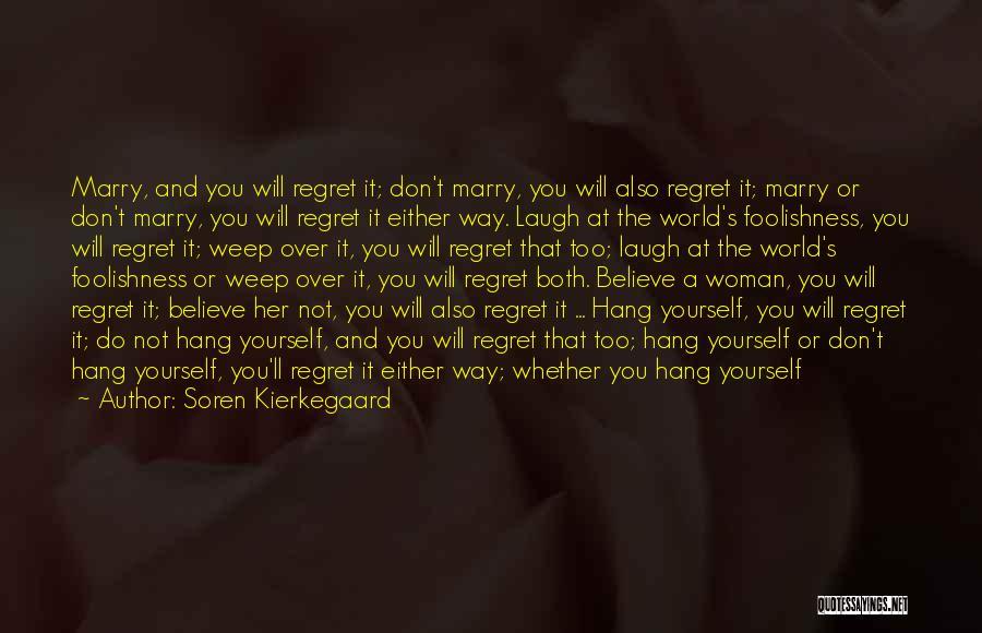 Don't Regret Quotes By Soren Kierkegaard