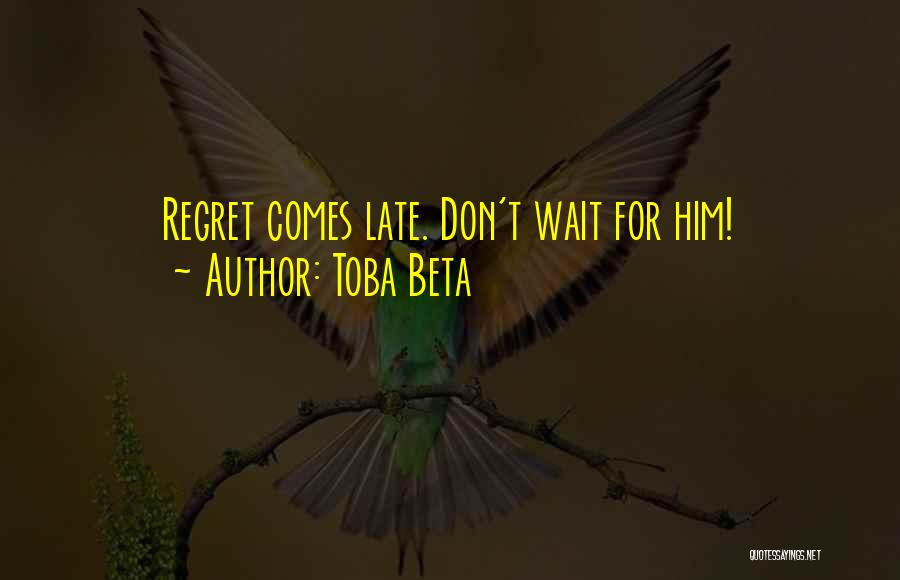 Don't Regret Quotes By Toba Beta