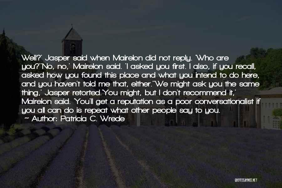 Don't Reply Then Quotes By Patricia C. Wrede