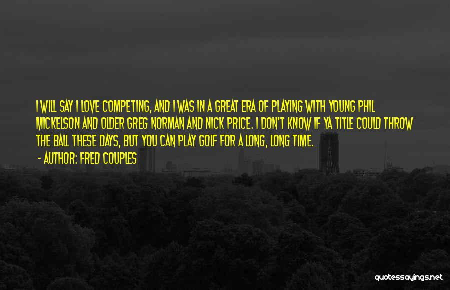 Don't Say I Love You Quotes By Fred Couples
