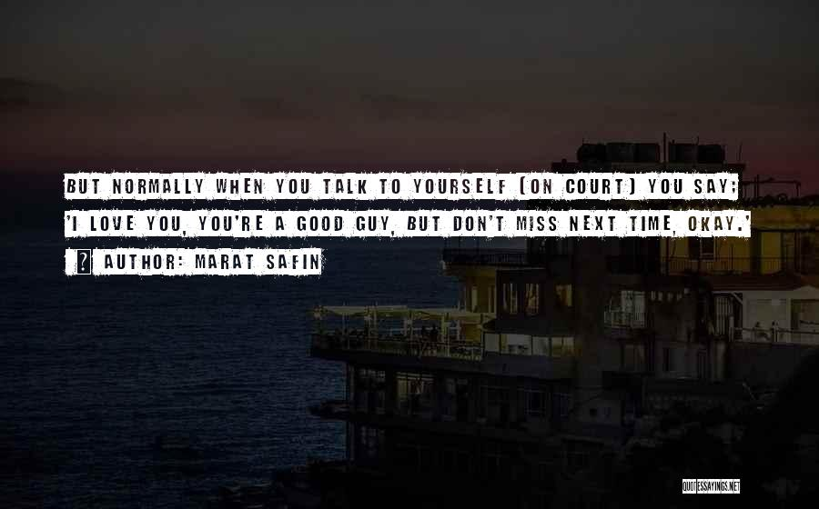 Don't Say I Love You Quotes By Marat Safin
