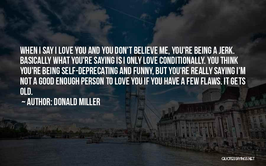 Don't Say You Love Me Quotes By Donald Miller