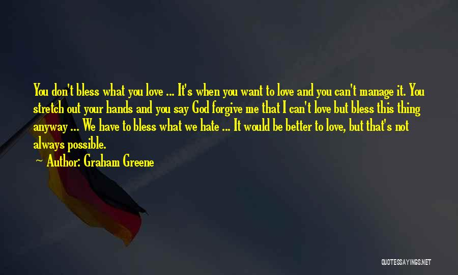 Don't Say You Love Me Quotes By Graham Greene