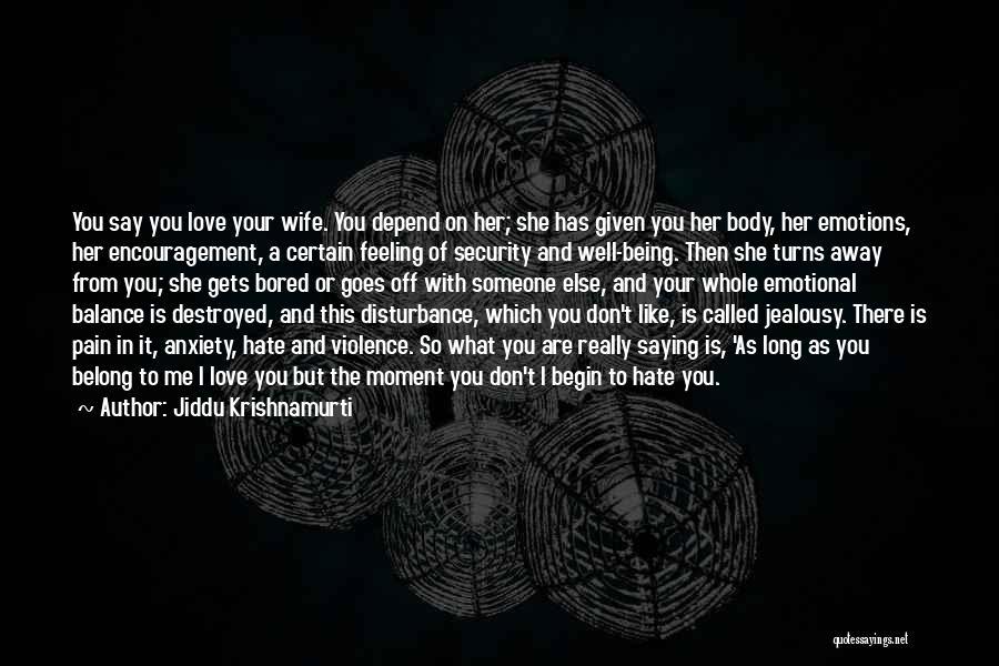 Don't Say You Love Me Quotes By Jiddu Krishnamurti
