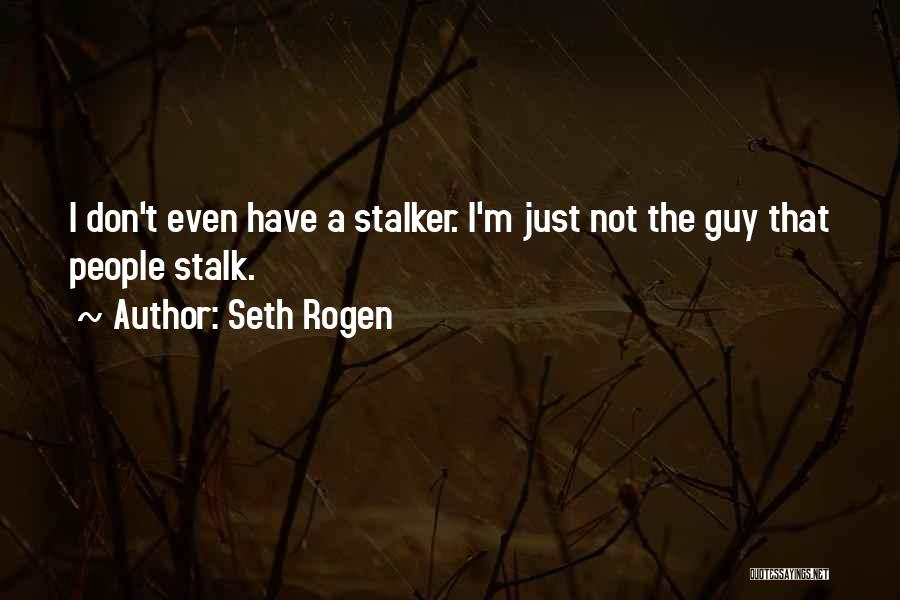 Don't Stalk Me Quotes By Seth Rogen