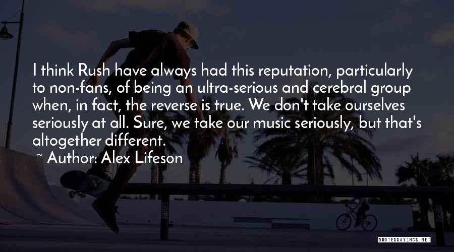 Don't Take Me Serious Quotes By Alex Lifeson