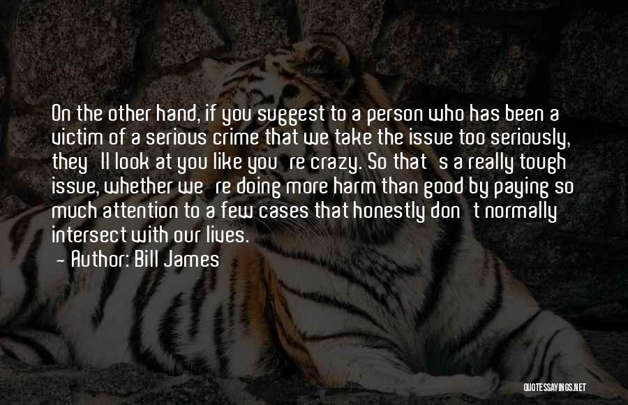 Don't Take Me Serious Quotes By Bill James