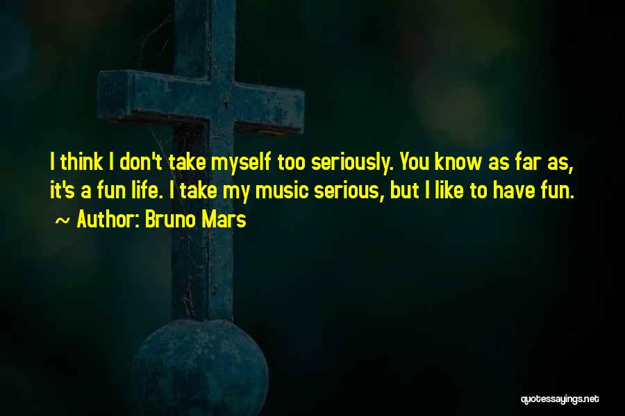 Don't Take Me Serious Quotes By Bruno Mars