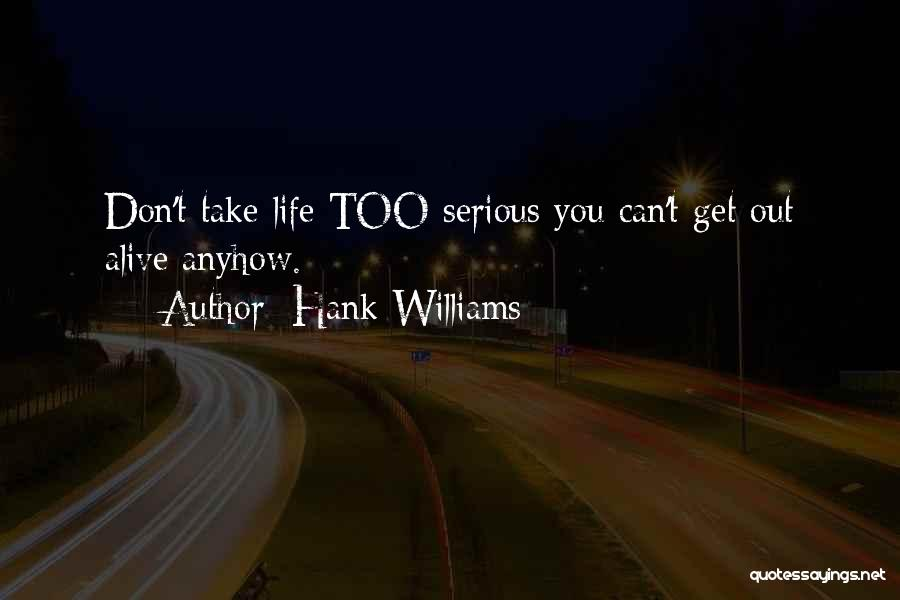 Don't Take Me Serious Quotes By Hank Williams