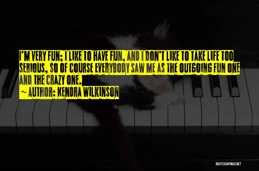 Don't Take Me Serious Quotes By Kendra Wilkinson